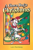 A Clown Dog's Christmas by Leni Ramberg
