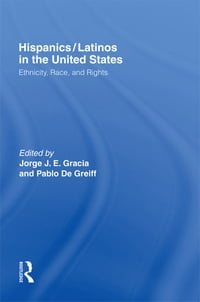 Hispanics/Latinos in the United States: Ethnicity, Race, and Rights