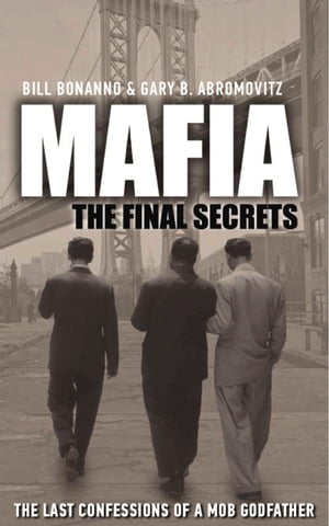Mafia: The Final Secrets The Last Confessions of a Mob Godfather