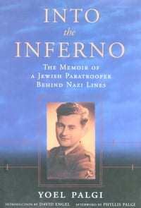 Into the Inferno: The Memoir of a Jewish Paratrooper behind Nazi Lines