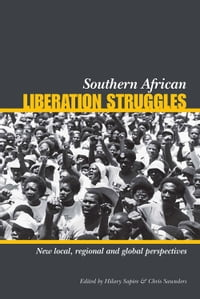 Southern African Liberation Struggles: New Local, Regional and Global Perspectives