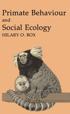 Primate Behaviour and Social Ecology by Hilary O. Box