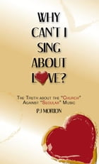"Why Can't I Sing About Love?: The Truth About the ""Church"" Against ""Secular"" Music by PJ MORTON"