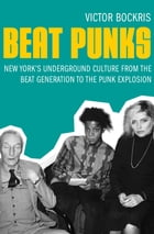 Beat Punks: New York's Underground Culture from the Beat Generation to the Punk Explosion by Victor Bockris
