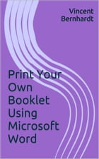 Print Your Own Booklet Using Microsoft Word by Vincent Bernhardt
