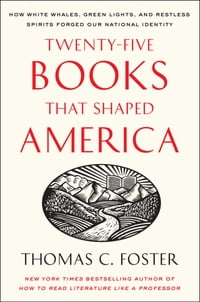 Twenty-five Books That Shaped America: How White Whales, Green Lights, and Restless Spirits Forged…