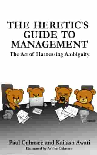 The Heretic's Guide To Management: The Art of Harnessing Ambiguity by Paul Culmsee