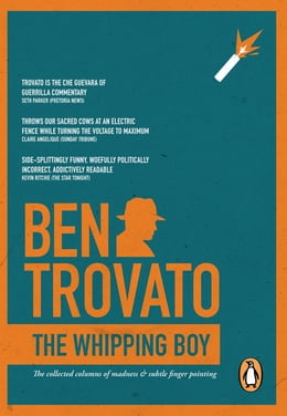 Book The Whipping Boy: The collected columns of madness and subtle finger-pointing by Ben Trovato