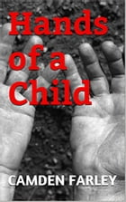 Hands of a Child: An Apocalyptic Short Story by Camden Farley