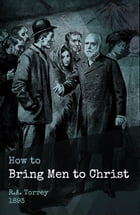 How to Bring Men to Christ by R.A. Torrey