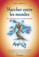 Marcher entre les mondes: La science de la compassion
