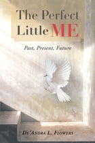 The Perfect Little Me: Past, Present, Future by De'Andra L. Flowers