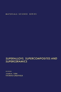 Book Superalloys, Supercomposites and Superceramics by Tien, John K