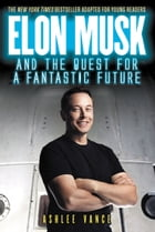 Elon Musk and the Quest for a Fantastic Future Young Readers' Edition Cover Image