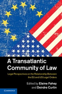 A Transatlantic Community of Law: Legal Perspectives on the Relationship between the EU and US…