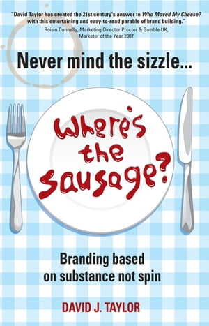 Never Mind the Sizzle...Where's the Sausage? Branding based on substance not spin