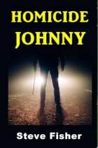 Homicide Johnny by Steve Fisher