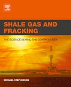 Shale Gas and Fracking: The Science Behind the Controversy