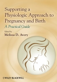 Supporting a Physiologic Approach to Pregnancy and Birth: A Practical Guide