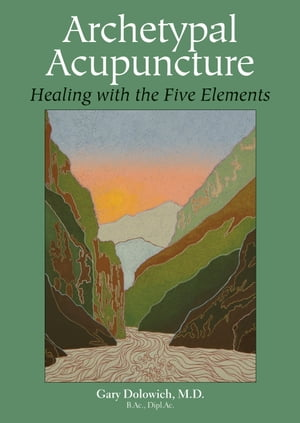 Archetypal Acupuncture Healing with the Five Elements