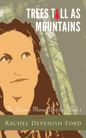 Trees Tall as Mountains The Journey Mama Writings,  #1