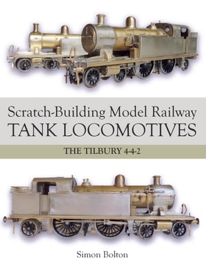 Scratch-Building Model Railway Tank Locomotives The Tilbury 4-4-2