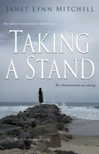 Taking A Stand: Her Doctor's Mistakes Were Debilitating. Her Determination Was Daring. Her Faith Was Transforming. by Janet Lynn Mitchell