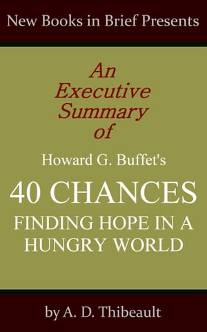 An Executive Summary of Howard G. Buffet's '40 Chances: Finding Hope in a Hungry World'