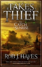 It Takes a Thief to Catch a Sunrise by Rob J. Hayes