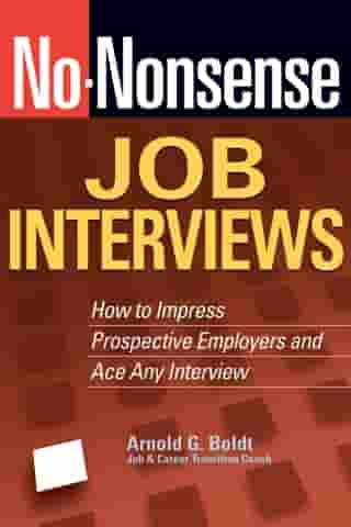 No-Nonsense Job Interviews: How to Impress Prospective Employers and Ace Any Interview