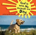 God Is with Me through the Day by Julie Cantrell