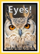 Just Eye Photos! Big Book of Photographs & Pictures of Eyes, Vol. 1 by Big Book of Photos