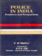 Police In India Problems And Perspectives: Problems and Perspectives by K. M. Mathur