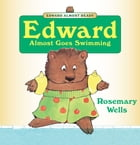Edward Almost Goes Swimming: Read-Aloud Edition by Rosemary Wells