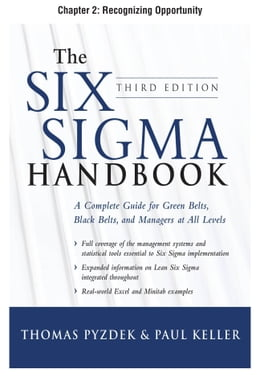 Book The Six Sigma Handbook, Third Edition, Chapter 2 - Recognizing Opportunity by Thomas Pyzdek