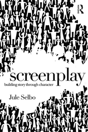 Screenplay Building Story Through Character