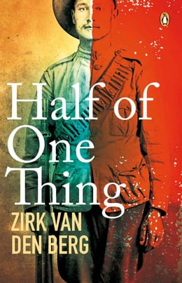 Book Half of One Thing by Zirk van den Berg