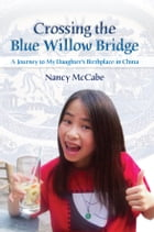 Crossing the Blue Willow Bridge: A Journey to My Daughter's Birthplace in China by Nancy McCabe