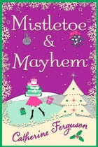 Mistletoe and Mayhem: A cosy, chaotic Christmas read! by Catherine Ferguson