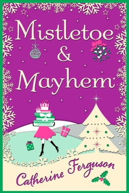 Book Mistletoe and Mayhem: A cosy, chaotic Christmas read! by Catherine Ferguson