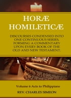 Horae Homileticae, Volume 6: Acts to Philippians by Simeon, Charles