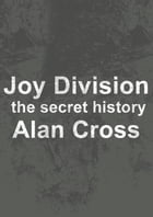Joy Division: the secret history by Alan Cross