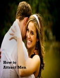 How to Attract Men 8d4f06b0-0377-433e-a062-9c9a5514dc03