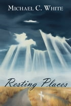 Resting Places by Michael C. White
