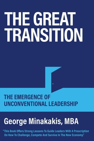 The Great Transition: The Emergence Of Unconventional Leadership by George Minakakis