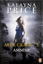 Alex Craft (Tome 3) - Amnésie by Kalayna Price