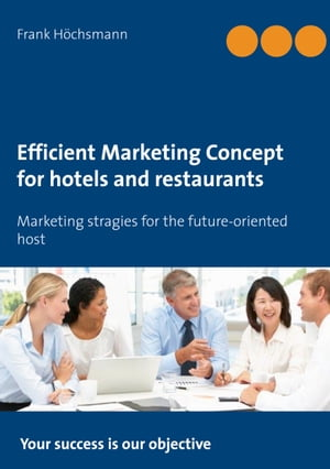 Efficient Marketing Concept for hotels and restaurants: Marketing stragies for the future-oriented host by Frank Höchsmann