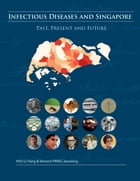 Infectious Diseases and Singapore: Past, Present and Future by Li Yang Hsu