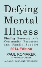 Defying Mental Illness: Finding Recovery with Community Resources and Family Support by Paul Komarek
