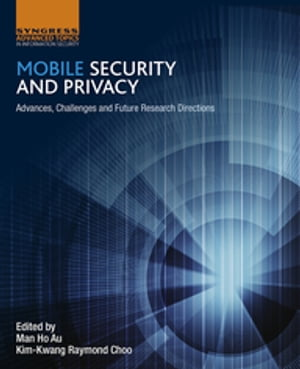 Mobile Security and Privacy Advances,  Challenges and Future Research Directions